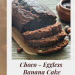 Choco – Eggless Banana Cake